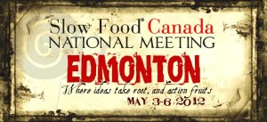 Are you coming to the Slow Food National Meeting in Edmonton?