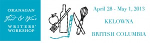 The 2013 Okanagan Food & Wine Writers Workshop / L'Atelier des écrivains gastronomiques et œnologiques