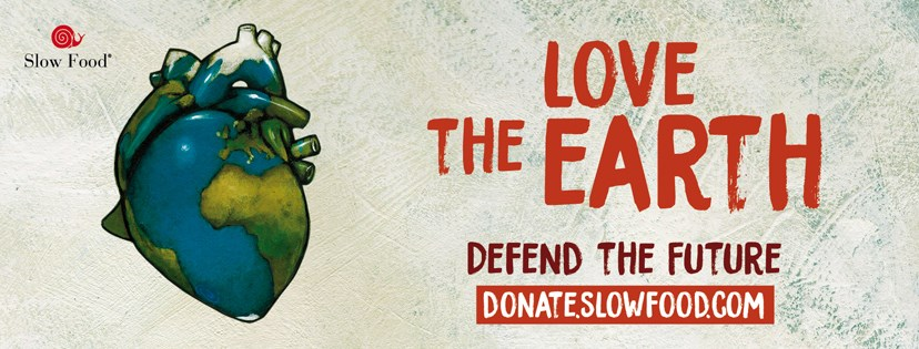 Love the Earth, defend the future. Donate to Slow Food!